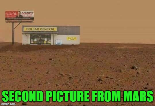 dollar stores pop up fast | SECOND PICTURE FROM MARS | image tagged in mars,dollar store | made w/ Imgflip meme maker