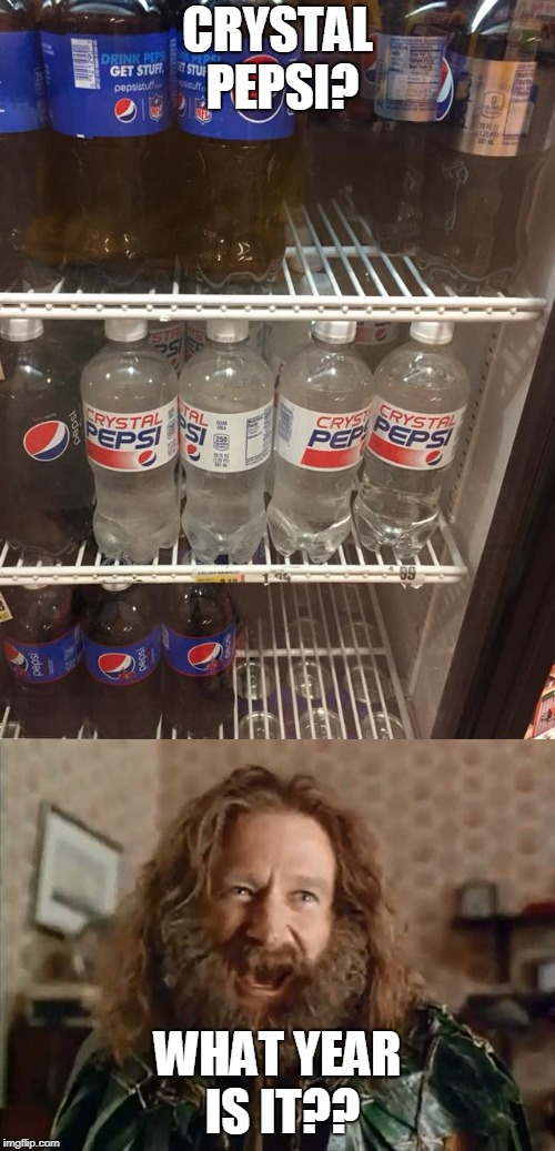The choice is clear. | CRYSTAL PEPSI? WHAT YEAR IS IT?? | image tagged in pepsi,what year is it | made w/ Imgflip meme maker