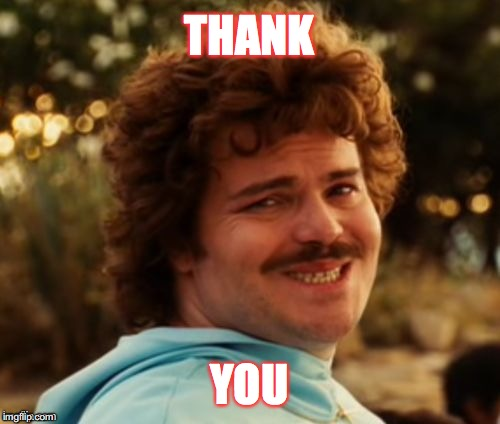 THANK YOU | image tagged in nacho thankyou | made w/ Imgflip meme maker