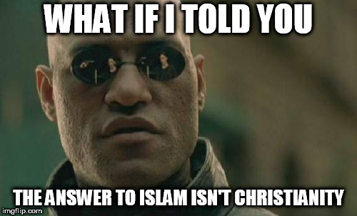 Matrix Morpheus Meme | WHAT IF I TOLD YOU THE ANSWER TO ISLAM ISN'T CHRISTIANITY | image tagged in memes,matrix morpheus,islam,christianity,not the answer,answer | made w/ Imgflip meme maker