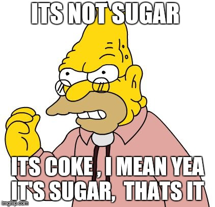 ITS NOT SUGAR ITS COKE , I MEAN YEA IT'S SUGAR,  THATS IT | made w/ Imgflip meme maker