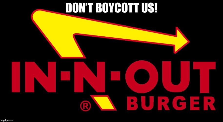 DON'T BOYCOTT US! | image tagged in in-n-out burger | made w/ Imgflip meme maker