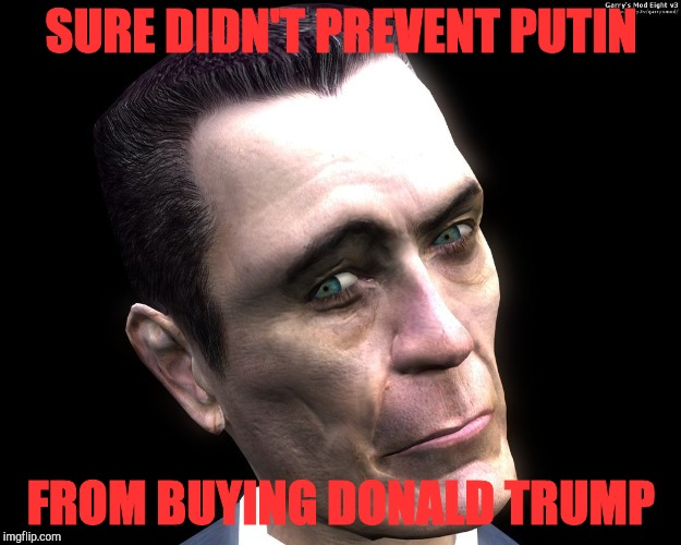 G-Man from Half-Life | SURE DIDN'T PREVENT PUTIN FROM BUYING DONALD TRUMP | image tagged in half-life's g-man from the creepy gallery of vagabondsoufflé  | made w/ Imgflip meme maker