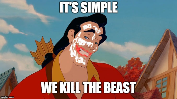 Batman and the Beast  | IT'S SIMPLE WE KILL THE BEAST | image tagged in gaston,joker,the dark knight,joker it's simple we kill the batman | made w/ Imgflip meme maker