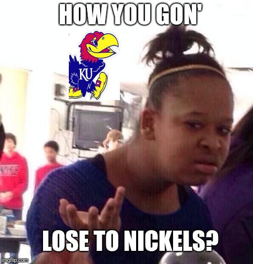 KU what is you doin? | HOW YOU GON' LOSE TO NICKELS? | image tagged in memes,black girl wat,college football,kansas,sport,football | made w/ Imgflip meme maker