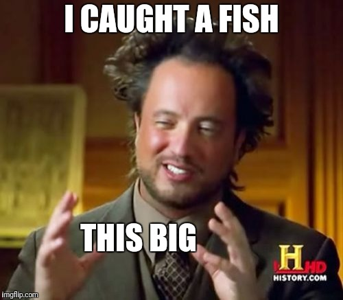 Ancient Aliens Meme | I CAUGHT A FISH THIS BIG | image tagged in memes,ancient aliens | made w/ Imgflip meme maker