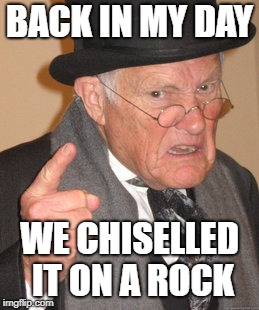 Back In My Day Meme | BACK IN MY DAY WE CHISELLED IT ON A ROCK | image tagged in memes,back in my day | made w/ Imgflip meme maker