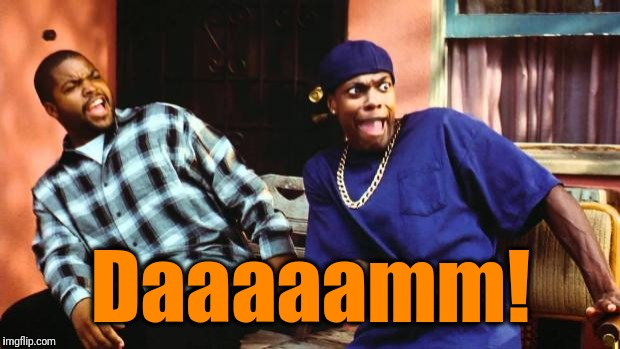 Ice Cube Damn | Daaaaamm! | image tagged in ice cube damn | made w/ Imgflip meme maker