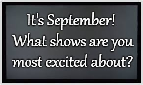 I'm waiting for American Horror Story and This Is Us.. | It's September! What shows are you most excited about? | image tagged in tv,fall season,can't wait,american horror story,this is us | made w/ Imgflip meme maker