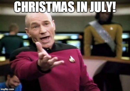 Picard Wtf Meme | CHRISTMAS IN JULY! | image tagged in memes,picard wtf | made w/ Imgflip meme maker