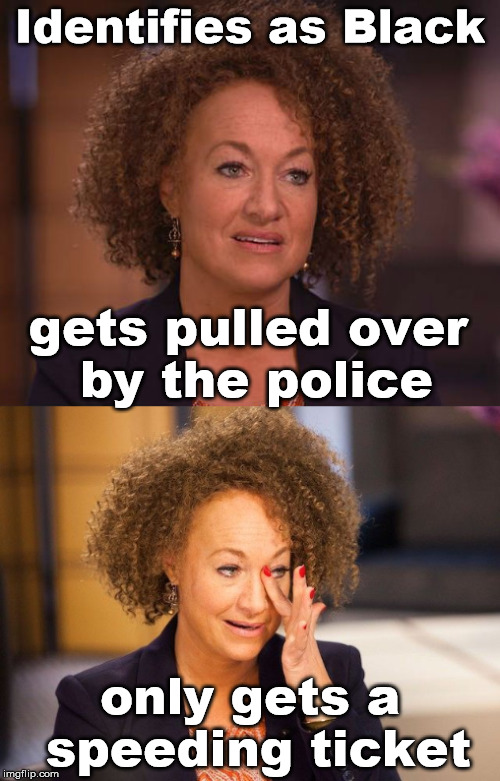Rachel Dolezal | Identifies as Black only gets a speeding ticket gets pulled over by the police | image tagged in cops,nsfw,rachel dolezal | made w/ Imgflip meme maker