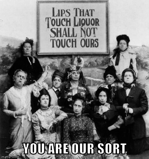 Prohibition women | YOU ARE OUR SORT | image tagged in prohibition women | made w/ Imgflip meme maker