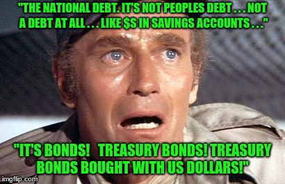 "soylent green | ""THE NATIONAL DEBT. IT'S NOT PEOPLES DEBT . . . NOT A DEBT AT ALL . . . LIKE $S IN SAVINGS ACCOUNTS . . ."" ""IT'S BONDS!   TREASURY BONDS! TR 