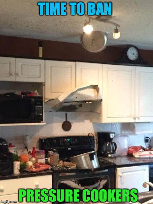 Pressure Cooker Fail - One for Fail Week (Aug 27th - Sept 3rd.  A Landon_the_memer event) | TIME TO BAN PRESSURE COOKERS | image tagged in triggered liberal,ban,cooking,fail,big bang,fail week | made w/ Imgflip meme maker