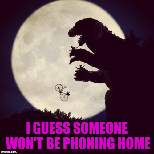 I GUESS SOMEONE WON'T BE PHONING HOME | made w/ Imgflip meme maker