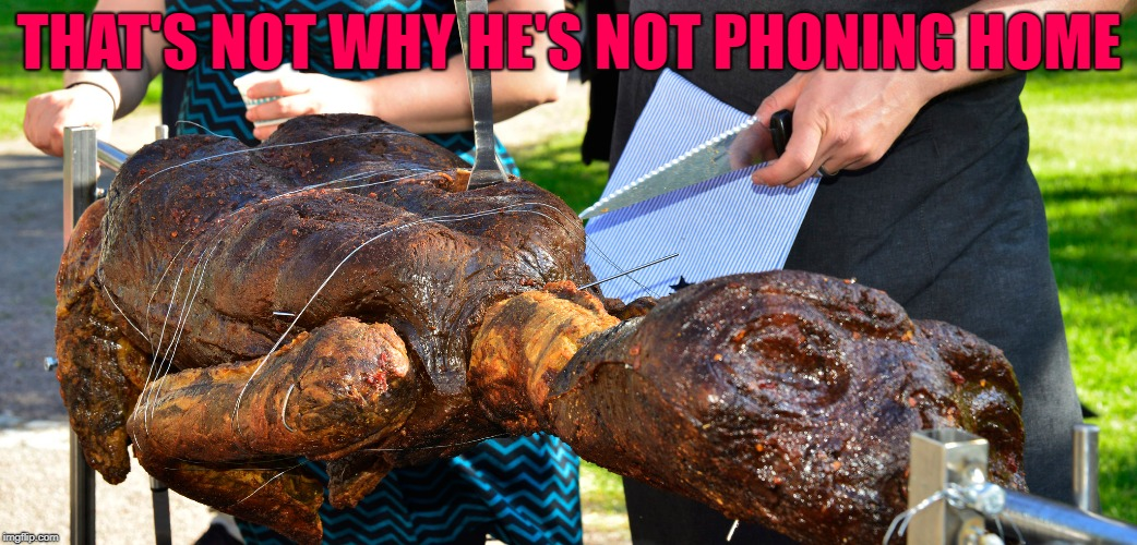 THAT'S NOT WHY HE'S NOT PHONING HOME | made w/ Imgflip meme maker