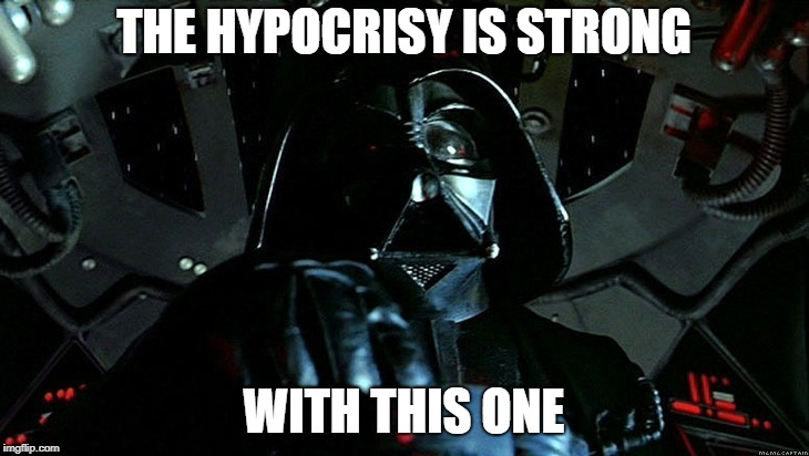 Darth Vader Tie Fighter | THE HYPOCRISY IS STRONG WITH THIS ONE | image tagged in hypocrite,hypocrisy,liberal hypocrisy,stupid liberals,liberal agenda,crazy liberals | made w/ Imgflip meme maker