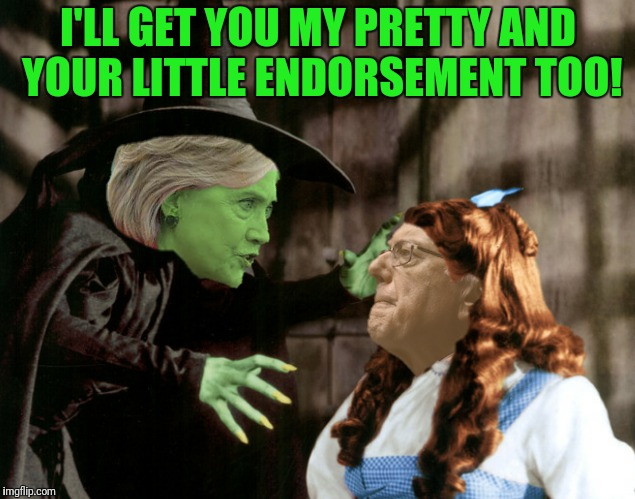 I'LL GET YOU MY PRETTY AND YOUR LITTLE ENDORSEMENT TOO! | made w/ Imgflip meme maker