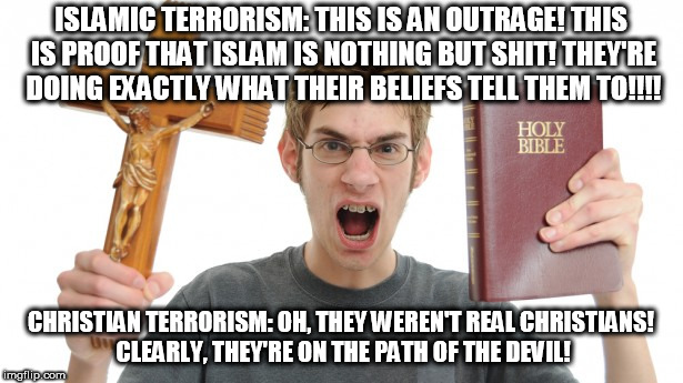 Angry Conservative | ISLAMIC TERRORISM: THIS IS AN OUTRAGE! THIS IS PROOF THAT ISLAM IS NOTHING BUT SHIT! THEY'RE DOING EXACTLY WHAT THEIR BELIEFS TELL THEM TO!! | image tagged in angry conservative,conservative hypocrisy,conservative logic,conservative bias,terrorism,terrorist | made w/ Imgflip meme maker