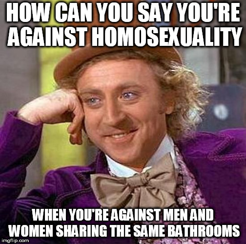 Creepy Condescending Wonka | HOW CAN YOU SAY YOU'RE AGAINST HOMOSEXUALITY WHEN YOU'RE AGAINST MEN AND WOMEN SHARING THE SAME BATHROOMS | image tagged in memes,creepy condescending wonka,homosexuality,bathroom,homosexual,bathrooms | made w/ Imgflip meme maker