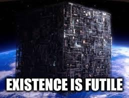 borg cube | EXISTENCE IS FUTILE | image tagged in borg cube | made w/ Imgflip meme maker