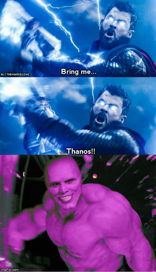 Bring Me Thanos | image tagged in marvel,infinity war,thor,thanos,the mask,memes | made w/ Imgflip meme maker