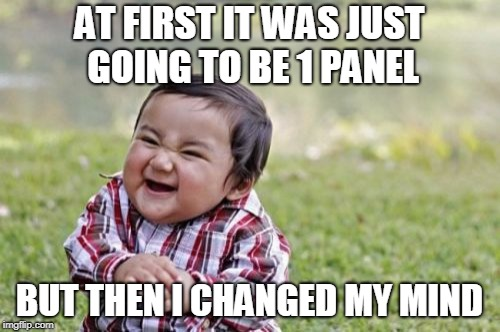 Evil Toddler Meme | AT FIRST IT WAS JUST GOING TO BE 1 PANEL BUT THEN I CHANGED MY MIND | image tagged in memes,evil toddler | made w/ Imgflip meme maker