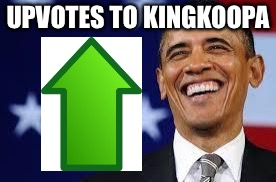 Thanks Obama | UPVOTES TO KINGKOOPA | image tagged in thanks obama | made w/ Imgflip meme maker