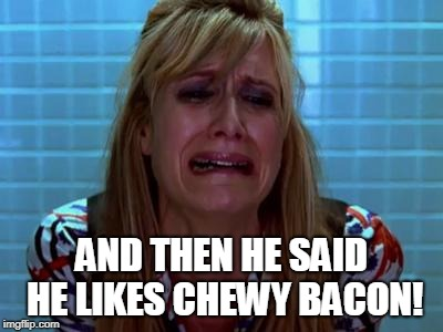 CryingGame | AND THEN HE SAID HE LIKES CHEWY BACON! | image tagged in cryinggame | made w/ Imgflip meme maker
