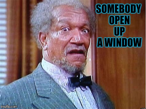 SOMEBODY OPEN UP A WINDOW | made w/ Imgflip meme maker