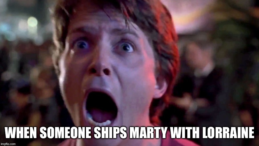 Lorraine X Mar- NO!!!  (If you ship this.... why do dat?) | WHEN SOMEONE SHIPS MARTY WITH LORRAINE | image tagged in marty mcfly,memes,back to the future,shipping,i ship it | made w/ Imgflip meme maker
