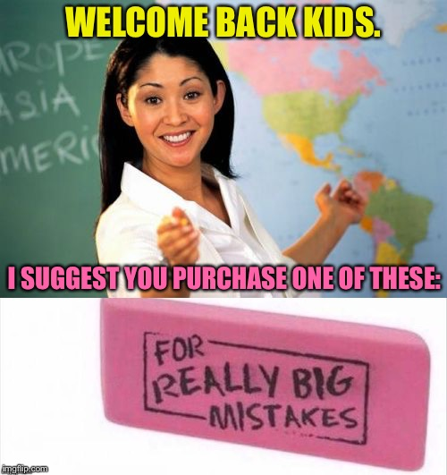 She'll fail you for fail week. | WELCOME BACK KIDS. I SUGGEST YOU PURCHASE ONE OF THESE: | image tagged in unhelpful high school teacher,fail,memes,funny,fail week,landon_the_memer | made w/ Imgflip meme maker