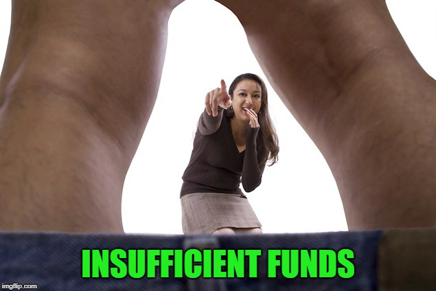 INSUFFICIENT FUNDS | made w/ Imgflip meme maker