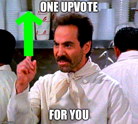 upvote for you | ONE UPVOTE FOR YOU | image tagged in upvote for you | made w/ Imgflip meme maker