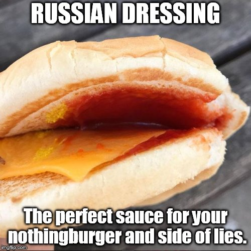 Where is the beef? | RUSSIAN DRESSING The perfect sauce for your nothingburger and side of lies. | image tagged in mc nothing burger,meme,russia | made w/ Imgflip meme maker