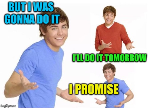 BUT I WAS GONNA DO IT I PROMISE I'LL DO IT TOMORROW | made w/ Imgflip meme maker