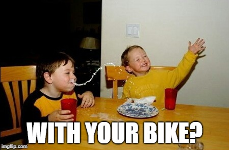 Yo Mamas So Fat Meme | WITH YOUR BIKE? | image tagged in memes,yo mamas so fat | made w/ Imgflip meme maker