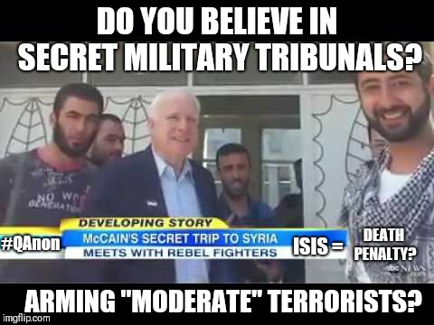"Do you believe in #SecretMilitaryTribunals? Traitors Arming ""Moderate"" Terrorists/Enemy Combatants/ISIS? Death Penalty? GITMO? 