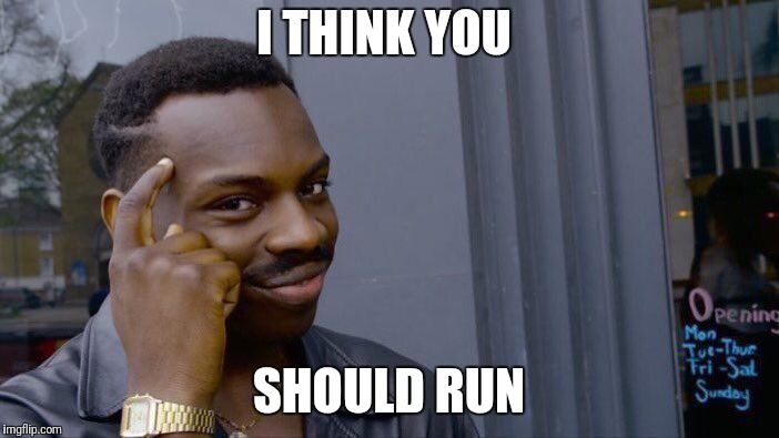 Roll Safe Think About It Meme | I THINK YOU SHOULD RUN | image tagged in memes,roll safe think about it | made w/ Imgflip meme maker