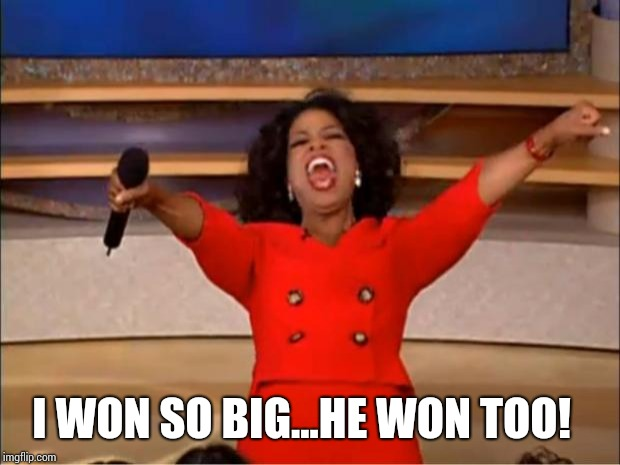 Oprah You Get A Meme | I WON SO BIG...HE WON TOO! | image tagged in memes,oprah you get a | made w/ Imgflip meme maker