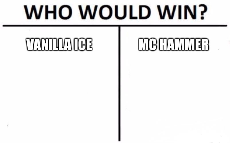 Who Would Win? Meme | VANILLA ICE MC HAMMER | image tagged in memes,who would win | made w/ Imgflip meme maker