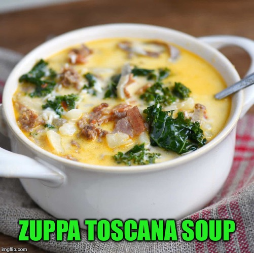 ZUPPA TOSCANA SOUP | made w/ Imgflip meme maker