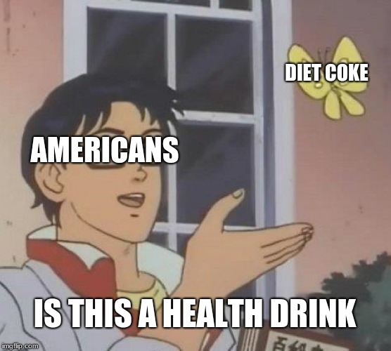Is This A Pigeon Meme | DIET COKE AMERICANS IS THIS A HEALTH DRINK | image tagged in memes,is this a pigeon | made w/ Imgflip meme maker
