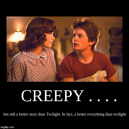 CREEPY . . . . | but still a better story than Twilight. In fact, a better everything than twilight | image tagged in funny,demotivationals | made w/ Imgflip demotivational maker