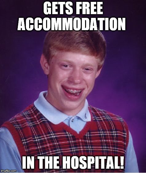 Bad Luck Brian Meme | GETS FREE ACCOMMODATION IN THE HOSPITAL! | image tagged in memes,bad luck brian | made w/ Imgflip meme maker