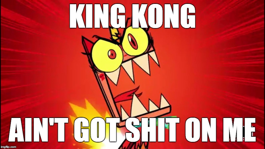 King Kong Ain't Got Shit On Me | KING KONG AIN'T GOT SHIT ON ME | image tagged in angry unikitty,king kong,unikitty,training day | made w/ Imgflip meme maker