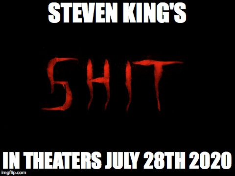 STEVEN KING'S IN THEATERS JULY 28TH 2020 | image tagged in pennywise the dancing clown,steven king | made w/ Imgflip meme maker