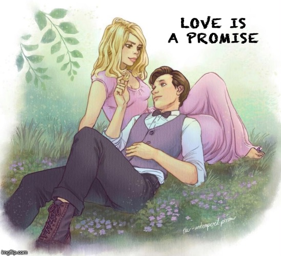 Love promise |  LOVE IS A PROMISE | image tagged in doctor who,rose tyler | made w/ Imgflip meme maker