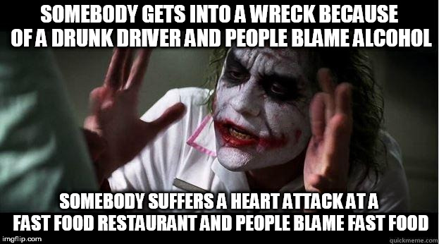 nobody bats an eye | SOMEBODY GETS INTO A WRECK BECAUSE OF A DRUNK DRIVER AND PEOPLE BLAME ALCOHOL SOMEBODY SUFFERS A HEART ATTACK AT A FAST FOOD RESTAURANT AND  | image tagged in nobody bats an eye,everybody loses their minds,fast food,drunk driving,fast food restaurant,alcohol | made w/ Imgflip meme maker