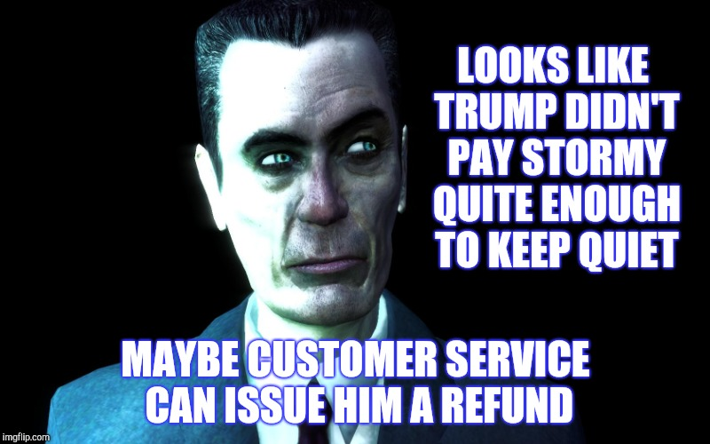Half-Life's G-Man, from the Creepy Gallery of VagabondSoufflé  | LOOKS LIKE TRUMP DIDN'T PAY STORMY QUITE ENOUGH TO KEEP QUIET MAYBE CUSTOMER SERVICE CAN ISSUE HIM A REFUND | image tagged in half-life's g-man from the creepy gallery of vagabondsoufflé  | made w/ Imgflip meme maker